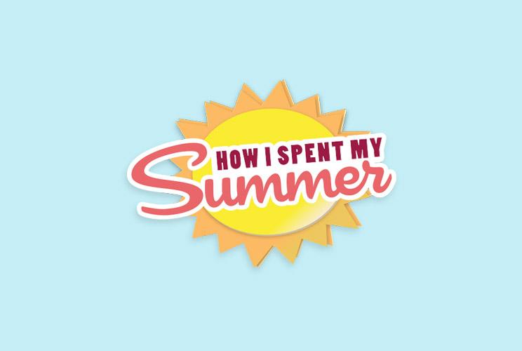How I Spent My Summer